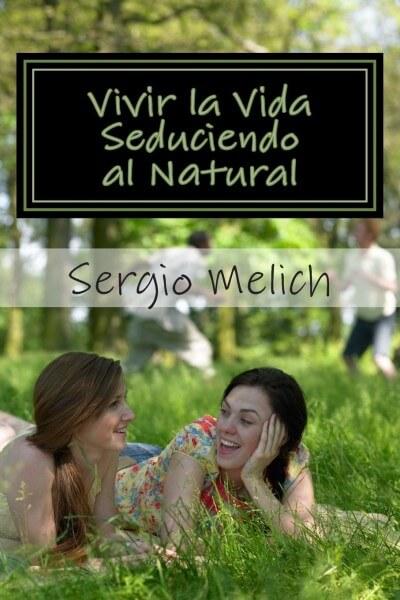 Vivir la vida seduciendo al natural, de Sergio Melich
