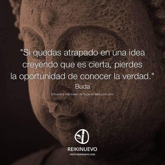 """""""Si quedas atrapado en una idea creyendo que es cierta, pierdes la oportunidad de conocer la verdad."""" (Buda"""