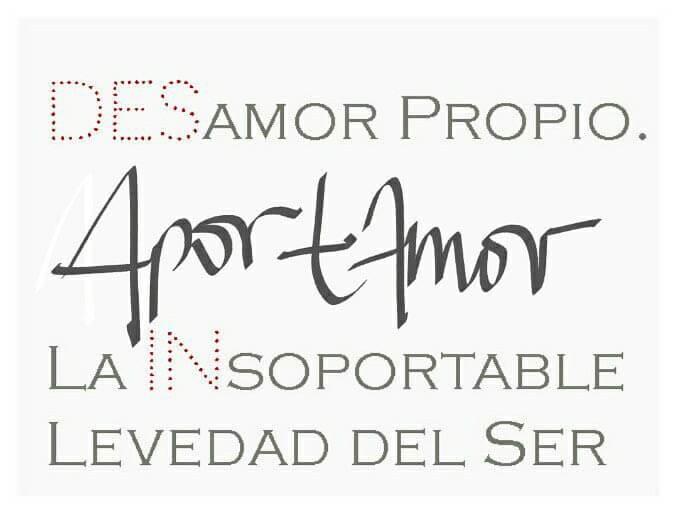 Des Amor Propio. La In Soportable Levedad del Ser