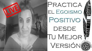 Practica el Egoismo Positivo desde Tu Mejor Versión