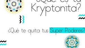 Kryptonita. Eso que te quita tus Super Poderes